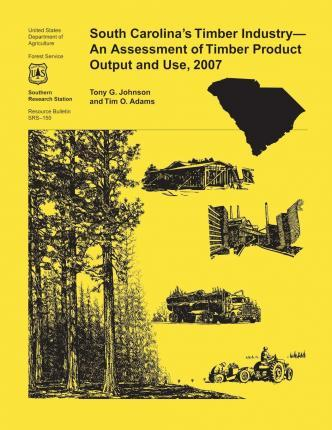 South Carolina's Timber Industry- An Assessment of Timber Product Output and Use, 2007