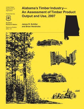 Alabama's Timber Industry- An Assessment of Timber Product Output and Use, 2007
