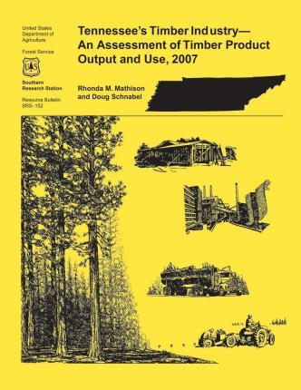 Tennessee's Timber Industry- An Assessment of Timber Product Output and Use,2007