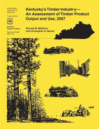Kentucky's Timber Industry- An Assessment of Timber Product Output and Use,2007