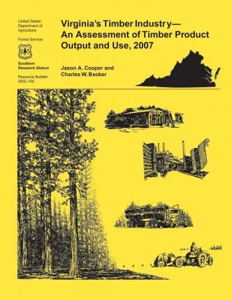 Virginia's Timber Industry- An Assessment of Timber Product Output and Use,2007