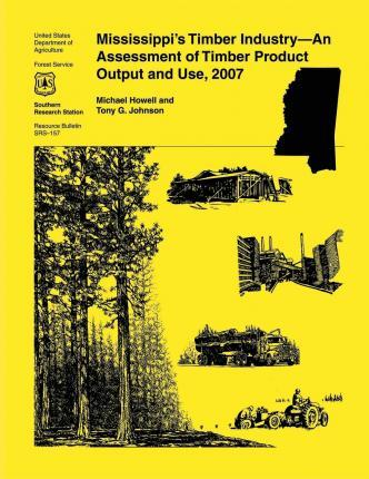 Mississippi's Timber Industry- An Assessment of Timber Product Output and Use,2007