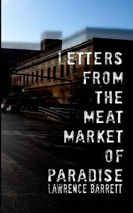 Letters from the Meat Market of Paradise