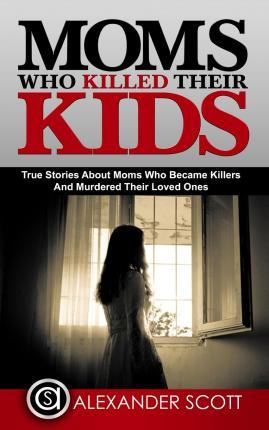 Moms Who Killed Their Kids