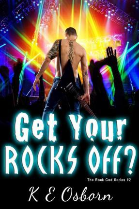 Get Your Rocks Off? the Rock God Series #2