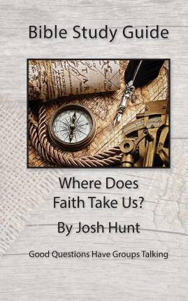 Bible Study Guide -- Where Does Faith Take Us?
