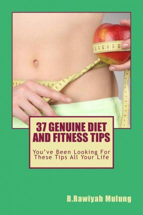 37 Genuine Diet and Fitness Tips