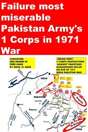 Failure Most Miserable-Pakistan Armys 1 Corps in 1971 War