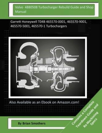 Volvo 4880508 Turbocharger Rebuild Guide and Shop Manual
