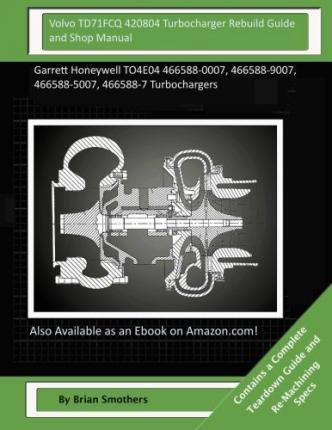 Volvo Td71fcq 420804 Turbocharger Rebuild Guide and Shop Manual