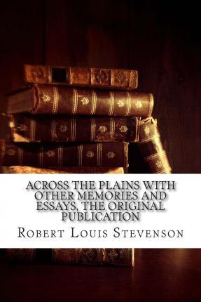 Across the Plains with Other Memories and Essays, the Original Publication