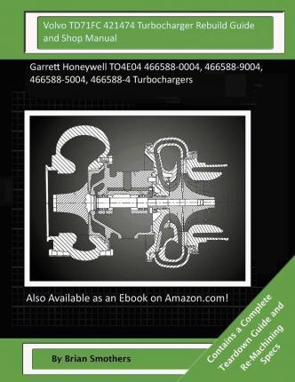 Volvo Td71fc 421474 Turbocharger Rebuild Guide and Shop Manual