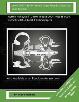 Volvo Td71 421474 Turbocharger Rebuild Guide and Shop Manual