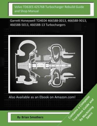 Volvo Td63es 425768 Turbocharger Rebuild Guide and Shop Manual