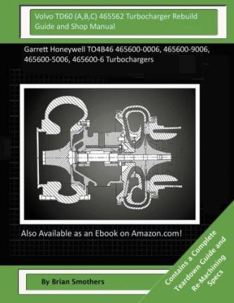 Volvo Td60 (A, B, C) 465562 Turbocharger Rebuild Guide and Shop Manual