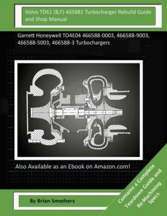 Volvo Td61 (B, F) 465881 Turbocharger Rebuild Guide and Shop Manual
