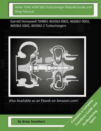 Volvo Td42 4787183 Turbocharger Rebuild Guide and Shop Manual