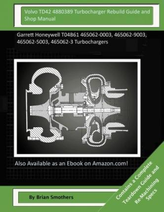 Volvo Td42 4880389 Turbocharger Rebuild Guide and Shop Manual