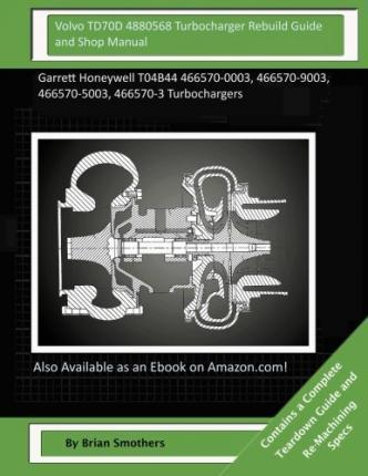 Volvo Td70d 4880568 Turbocharger Rebuild Guide and Shop Manual
