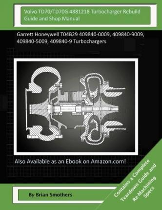 Volvo Td70/Td70g 4881218 Turbocharger Rebuild Guide and Shop Manual