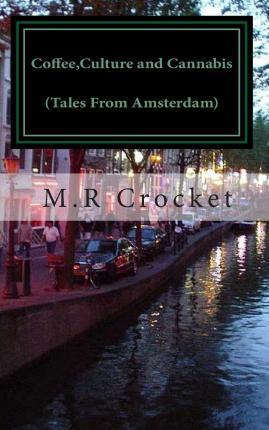 Coffee, Culture and Cannabis (Tales from Amsterdam)