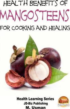 Health Benefits of Mangosteens - For Cooking and Healing