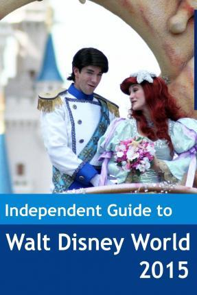 The Independent Guide to Walt Disney World 2015