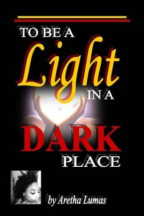 To Be a Light in a Dark Place