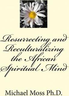 Resurrecting and Reculturalizing the African Spiritual Mind