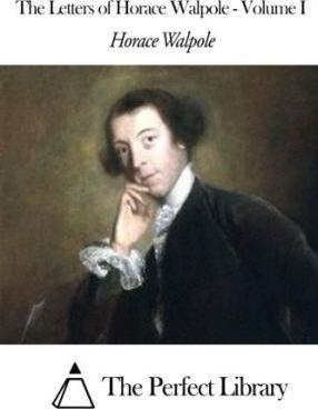 The Letters of Horace Walpole - Volume I