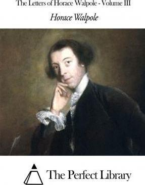 The Letters of Horace Walpole - Volume III
