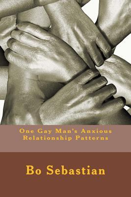 One Gay Man's Anxious Relationship Patterns
