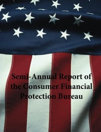 Semi-Annual Report of the Consumer Financial Protection Bureau