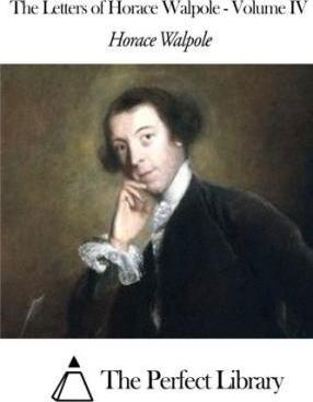 The Letters of Horace Walpole - Volume IV
