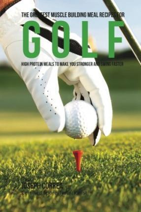 The Greatest Muscle Building Meal Recipes for Golf