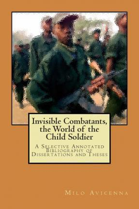 Invisible Combatants, the World of the Child Soldier
