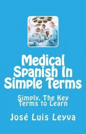 Medical Spanish in Simple Terms