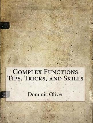 Complex Functions Tips, Tricks, and Skills