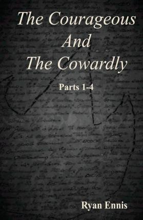 The Courageous and the Cowardly (Parts 1-4)