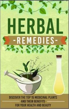 Herbal Remedies - Discover the Top 15 Medicinal Plants and Their Benefits for Your Health and Beauty
