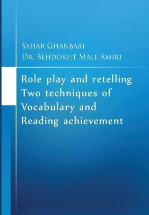 Role Play and Retelling Two Techniques of Vocabulary and Reading Achievement