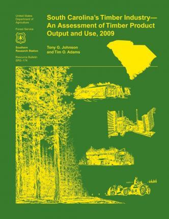 South Carolina's Timber Industry- An Assessment of Timber Product Output and Use, 2009