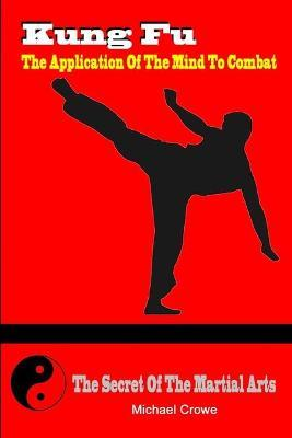 Kung Fu, the Application of the Mind to Combat