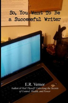 So, You Want to Be a Successful Writer