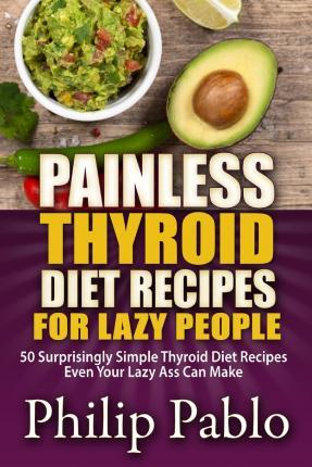 Painless Thyroid Diet Recipes for Lazy People