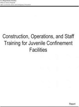 Construction, Operations, and Staff Training for Juvenile Confinement Facilities