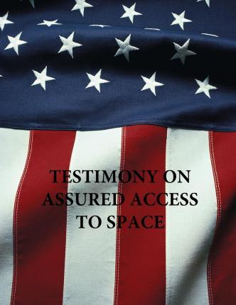 Testimony on Assured Access to Space