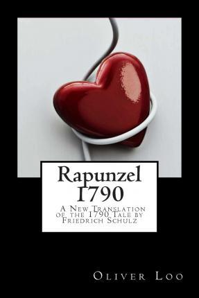 Rapunzel 1790 a New Translation of the 1790 Tale by Friedrich Schulz