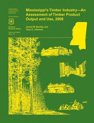 Mississippi's Timber Industry- An Assessment of Timber Product Output and Use,2009