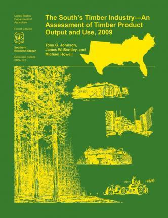 The South's Timber Industry- An Assessment of Timber Product Output and Use,2009